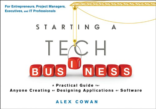 Starting a Tech Business: A Practical Guide for Anyone Creating or Designing Applications or Softwar