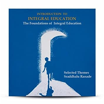 Introduction to Integral Education: The Foundations of Integral Education