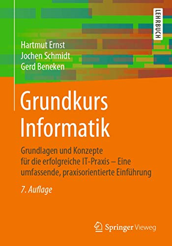 Grundkurs Informatik: Grundlagen und Konzepte für die erfolgreiche IT-Praxis – Eine umfassende, praxisorientierte Einführung