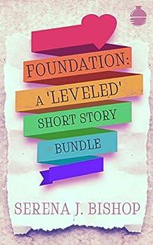 Foundation: A 'Leveled' Short Story Bundle by [Serena J. Bishop]