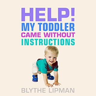 Help! My Toddler Came Without Instructions: Practical Tips for Parenting a Happy One, Two and Three Year Old cover art