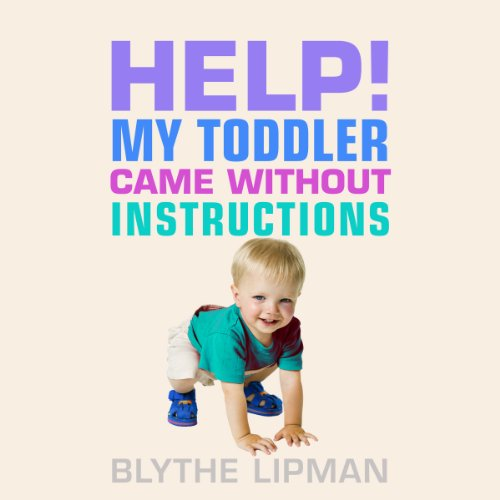Help! My Toddler Came Without Instructions: Practical Tips for Parenting a Happy One, Two and Three Year Old Titelbild