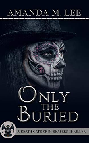 Only the Buried (A Death Gate Grim Reapers Thriller Book 6) by [Amanda M. Lee]