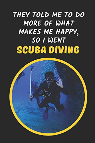 They Told Me To Do More Of What Makes Me Happy, So I Went Scuba Diving: Novelty Lined Notebook / Journal To Write In Perfect Gift Item
