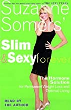 Slim and Sexy Forever: The Hormone Solution for Permanent Weight Loss and Optimal Living