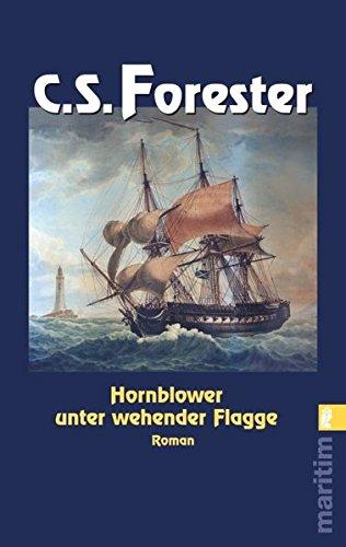 Hornblower unter wehender Flagge (Ein Horatio-Hornblower-Roman, Band 7)