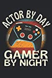 Actor By Day Gamer By Night: Lined Notebook Journal, ToDo Exercise Book, e.g. for exercise, or Diary (6' x 9') with 120...