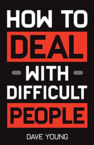 How to Deal With Difficult People: Learn to Get Along With People You Can't Stand, and Bring Out Their Best