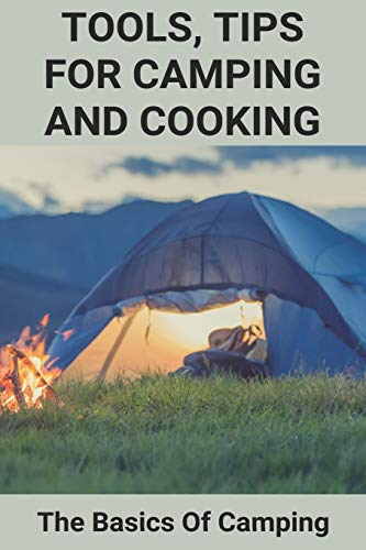 Tools, Tips For Camping And Cooking: The Basics Of Camping: Camping Cookware