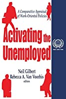 Activating the Unemployed: A Comparative Appraisal of Work-Oriented Policies (International Social Security Series, V. 3) by Unknown(2001-03-16)