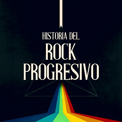 Historia del Rock Progresivo [The History of Progressive Rock] audiobook cover art