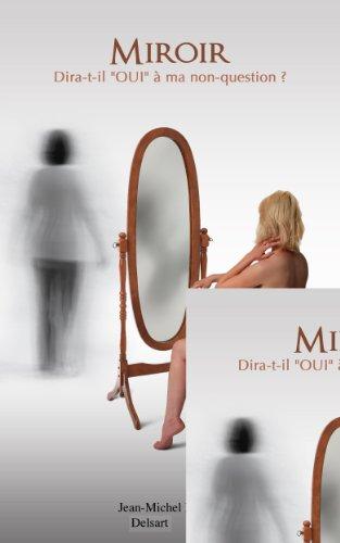 Miroir dira-t-il 'OUI' à ma non-question ? (French Edition)