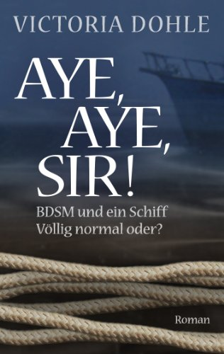 Aye, aye, Sir!: BDSM und ein Schiff - völlig normal oder? (German Edition)
