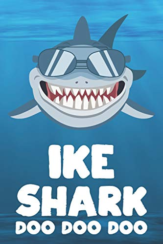 Ike - Shark Doo Doo Doo: Blank Ruled Name Personalized & Customized Shark Notebook Journal for Boys & Men. Funny Sharks Desk Accessories Item for ... Supplies, Birthday & Christmas Gift for Men.
