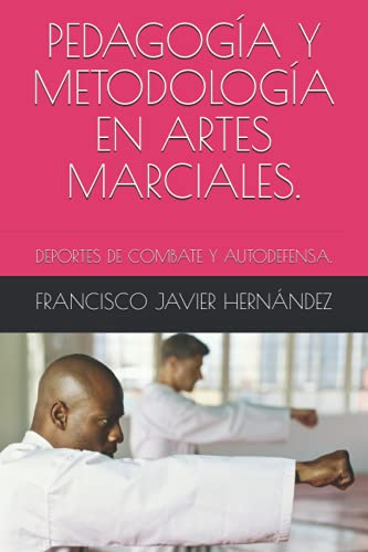 PEDAGOGÍA Y METODOLOGÍA EN ARTES MARCIALES.: DEPORTES DE COMBATE Y AUTODEFENSA.