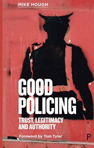 Good Policing: Trust, Legitimacy and Authority