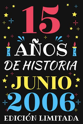 15 Anos De Historia Junio 2006 Edicion Limitada: Diario de cumpleanos, cumpliendo 15 anos | regalo de cumpleanos unico de 15 ano