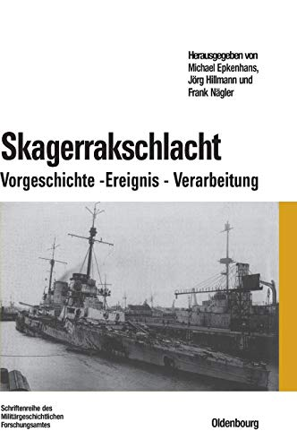 Skagerrakschlacht: Vorgeschichte - Ereignis - Verarbeitung (Beiträge zur Militärgeschichte, Band 66)