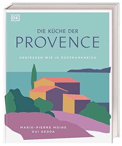 Die Küche der Provence: Geniessen wie in Südfrankreich