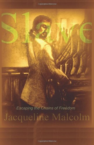 Book: Slave - Escaping The Chains of Freedom by Jacqueline Malcolm