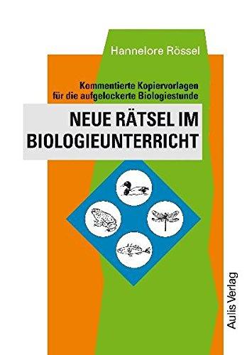 Kopiervorlagen Biologie / Neue Rätsel im Biologieunterricht: Kommentierte Kopiervorlagen für die aufgelockerte Biologiestunde