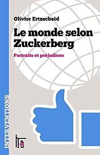 Le monde selon Zuckerberg : Portraits et préjudices par Olivier Ertzscheid