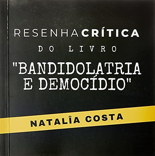 """Resenha Crítica do Livro """"Bandidolatria e Democídio"""""""