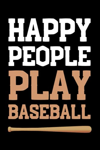 Happy People Play Baseball: Funny Baseball Player Blank Lined Notebook Journal Gift For Everyone Men Women, Birthday And Christmas Present Ideas For Baseball Lover, Coach, Retired Dad Grandpa
