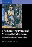 The Quilting Points of Musical Modernism: Revolution, Reaction, and William Walton (Music in Context)