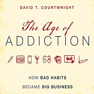 The Age of Addiction     How Bad Habits Became Big Business              By:                                                                                                                                 David T. Courtwright                               Narrated by:                                                                                                                                 Qarie Marshall                      Length: 9 hrs and 15 mins     1 rating     Overall 5.0