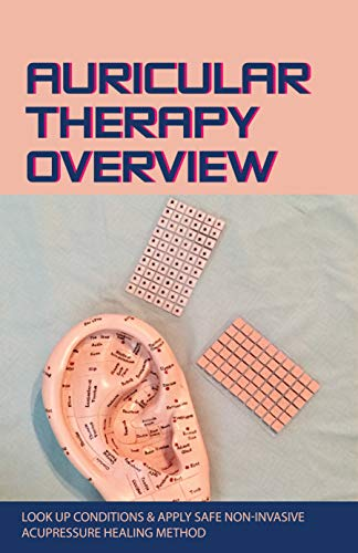 Auricular Therapy Overview: Look Up Conditions & Apply Safe Non-Invasive Acupressure Healing Method: Ear Seeds (English Edition)