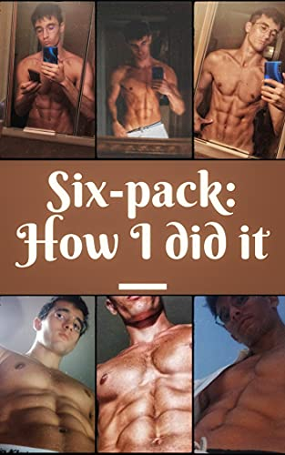 SIX-PACK ABS, HOW I DID IT: My Guide To Abs And Flat Belly For Men And Women (English Edition)