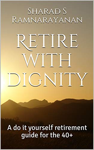 Retire with dignity: A do it yourself retirement guide for the 40+ (English Edition)