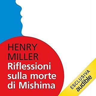 Riflessioni sulla morte di Mishima                   Di:                                                                                                                                 Henry Miller                               Letto da:                                                                                                                                 Massimo De Santis                      Durata:  1 ora e 6 min     17 recensioni     Totali 4,3