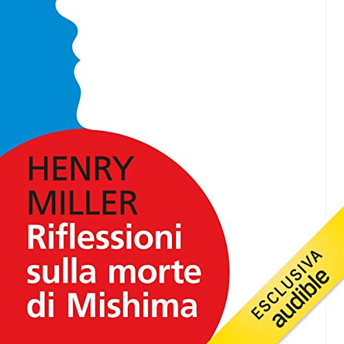 Riflessioni sulla morte di Mishima                   By:                                                                                                                                 Henry Miller                               Narrated by:                                                                                                                                 Massimo De Santis                      Length: 1 hr and 6 mins     Not rated yet     Overall 0.0