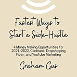 Fastest Ways to Start a Side-Hustle: 4 Money Making Opportunities for 2021-2022. Clickbank, Dropshipping, Fiverr, and YouTube Marketing (English Edition)