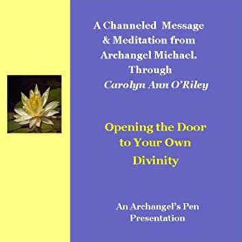 Opening the Door to Your Own Divinity: An Archangel Michael Channeled Message & Meditation