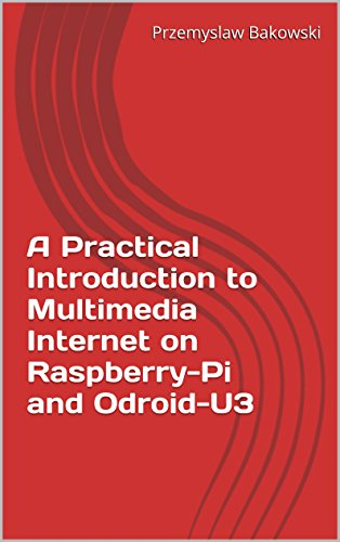 A Practical Introduction to Multimedia Internet on Raspberry-Pi and Odroid-U3