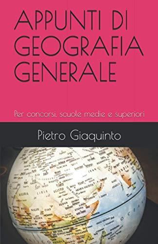 APPUNTI DI GEOGRAFIA GENERALE: Per concorsi, scuole medie e superiori
