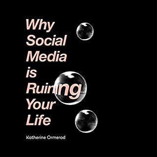 Why Social Media Is Ruining Your Life                   By:                                                                                                                                 Katherine Ormerod                               Narrated by:                                                                                                                                 Katherine Ormerod                      Length: 9 hrs and 44 mins     27 ratings     Overall 4.4