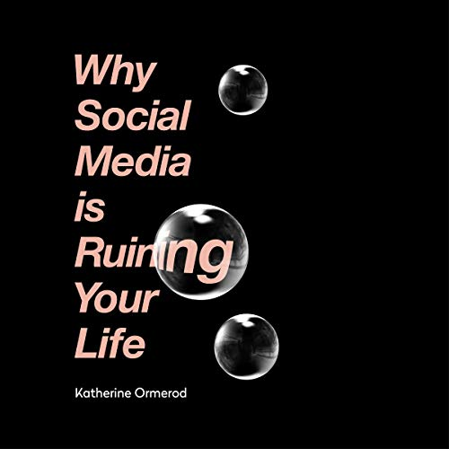 Why Social Media Is Ruining Your Life audiobook cover art