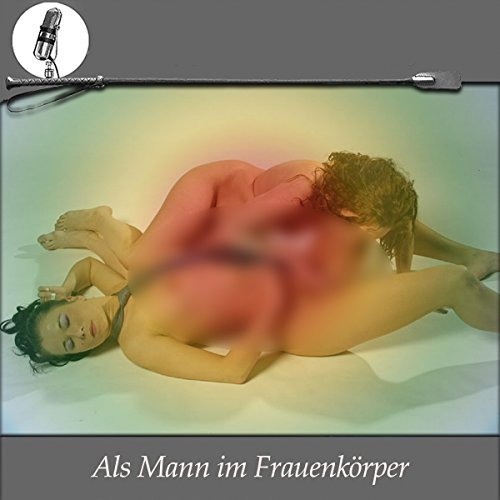 Als Mann im Frauenkörper. Eine Erotik Hypnose audiobook cover art