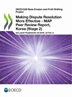 Oecd/G20 Base Erosion and Profit Shifting Project Making Dispute Resolution More Effective - Map Peer Review Report, Korea Stage 2 Inclusive Framework on Beps: Action 14