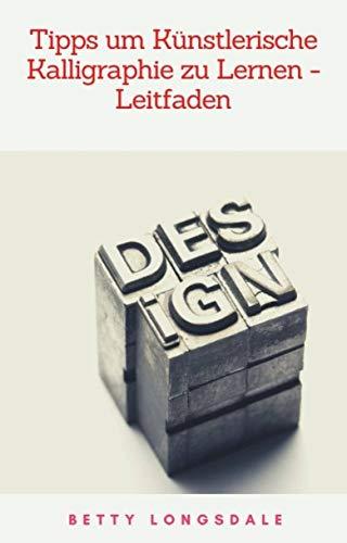 Tipps um Künstlerische Kalligraphie zu Lernen - Leitfaden (German Edition)