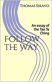 Follow the Way: An essay of the Tao Te Ching by [Thomas Siravo]
