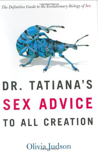 Dr. Tatiana's Sex Advice to All Creation: The Definitive Guide to the Evolutionary Biology of Sex by Olivia Judson (2002-08-14)