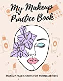 My Makeup Practice Book: Face Chart with Hair Workbook for Makeup Lovers to Practice, Organize, and Record All Their Creative Designs & Technique | ... Really Fun & Perfect Gift for Young Artists.