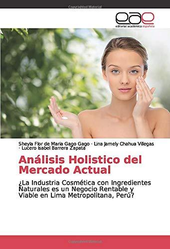 Análisis Holistico del Mercado Actual: ¿La Industria Cosmética con Ingredientes Naturales es un Negocio Rentable y Viable en Lima Metropolitana, Perú?