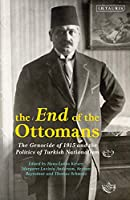 The End of the Ottomans: The Genocide of 1915 and the Politics of Turkish Nationalism (Library of Ottoman Studies)