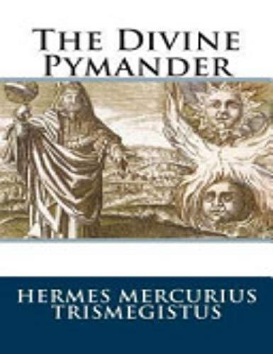The Divine Pymander of Hermes Mercurius Trismegistus (English Edition)